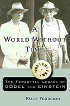 A world without time the forgotten legacy of Goedel and Einstein