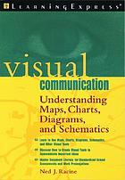 Visual communication : understanding maps, charts, diagrams, and schematics