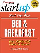 Start your own bed & breakfast : your step-by-step guide to success