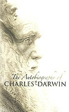 Autobiography of Charles Darwin. With two appendices. comprising a chapter of reminiscences and a statement of Charles Darwin's religious views