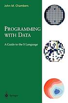 Programming with data : a guide to the S language