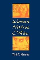 Woman, native, other : writing postcoloniality and feminism