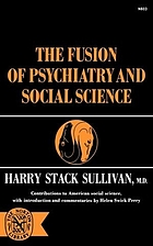 The fusion of psychiatry and social science. With introd. and commentaries by Helen Swick Perry