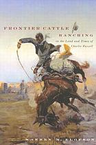 Frontier cattle ranching in the land and times of Charlie Russell