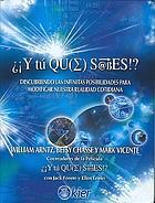 ¿¡ Y tú qu(e)  sabes!? : descubriendo las infinitas posibildiades para modificar nuestra realidad cotidiana