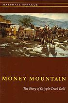 Money mountain; the story of Cripple Creek gold