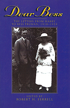 Dear Bess : the letters from Harry to Bess Truman, 1910-1959