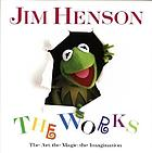 Jim Henson : the works : the art, the magic, the imagination