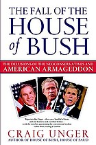 The fall of the house of Bush : the delusions of the neoconservatives and American Armageddon