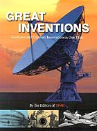 Great inventions : geniuses and gizmos : innovation in our time