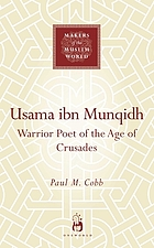 Usama ibn Munqidh : warrior-poet of the age of Crusades