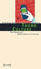 Thumb culture : the meaning of mobile phones for society