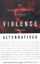 Violence and its alternatives : an interdisciplinary reader