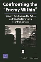 Confronting &quot;the enemy within&quot; security intelligence, the police, and counterterrorism in four democracies