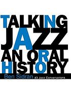 Talking jazz : an oral history