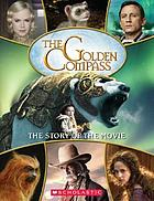 The golden compass : the story of the movie
