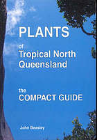 Plants of tropical North Queensland : the compact guide