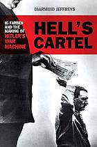 Hell's cartel : IG Farben and the making of Hitler's war machine