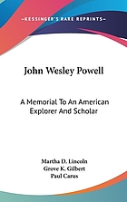John Wesley Powell, a memorial to an American explorer and scholar, comprising articles by Mrs. M.D. Lincoln (Bessie Beach), Grove Karl Gilbert, Marcus Baker, and Paul Carus
