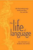 The life of language : the fascinating ways words are born, live & die