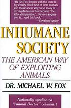 Inhumane society : the American way of exploiting animals