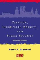 Taxation, incomplete markets, and social security the 2000 Munich lectures