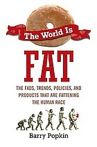The world is fat : the fads, trends, policies, and products that are fattening the human race