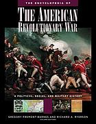 The encyclopedia of the American Revolutionary War : a political, social, and military history
