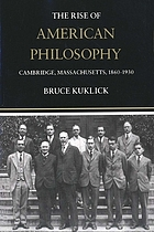 The rise of American philosophy, Cambridge, Massachusetts, 1860-1930