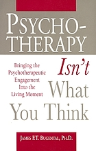 Psychotherapy isn't what you think : bringing the psychotherapeutic engagement into the living moment