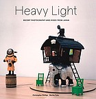 Heavy light : recent photography and video from Japan