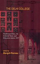 The Delhi College : traditional elites, the colonial state, and education before 1857