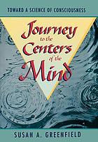 Journey to the centers of the mind : toward a science of consciousness