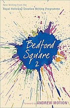 Bedford Square 2 : new writing from the Royal Holloway Creative Writing Programme