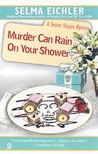 Murder can rain on your shower : a Desiree Shapiro mystery