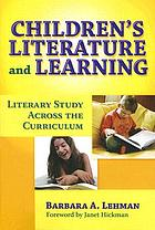 Children's literature and learning : literary study across the curriculum
