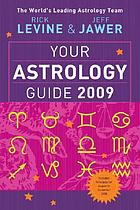 Your astrology guide 2009 : discover your future with the world's most accurate astrology team