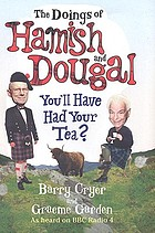 The doings of Hamish and Dougal : you'll have had your tea?