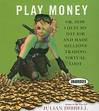 Play money : or, how I quit my day job and made millions trading virtual loot