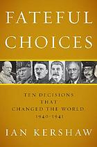 Fateful choices : ten decisions that changed the world, 1940-1941