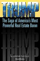 Trump : the saga of America's most powerful real estate baron