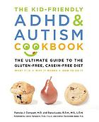 The kid-friendly ADHD & autism cookbook : the ultimate guide to the gluten-free, casein-free diet