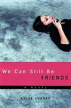 We can still be friends : a novel