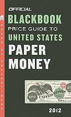 The official 2012 blackbook price guide to United States paper money