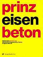 Prinz Eisenbeton 2 : projects 96 to 99 ; masterclass, Wolf D. Prix, University of Applied Arts, Vienna ; a³ = architektur x architektur x architektur