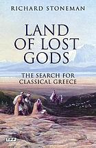 Land of lost gods : the search for classical Greece