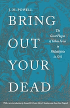 Bring out your dead; the great plague of yellow fever in Philadelphia in 1793