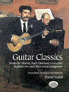 Guitar classics : works by Albéniz, Bach, Dowland, Granados, Scarlatti, Sor, and other great composers