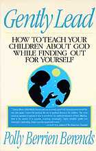Gently lead : how to teach your children about God while finding out for yourself