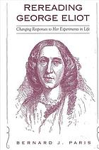 Rereading George Eliot : changing responses to her experiments in life